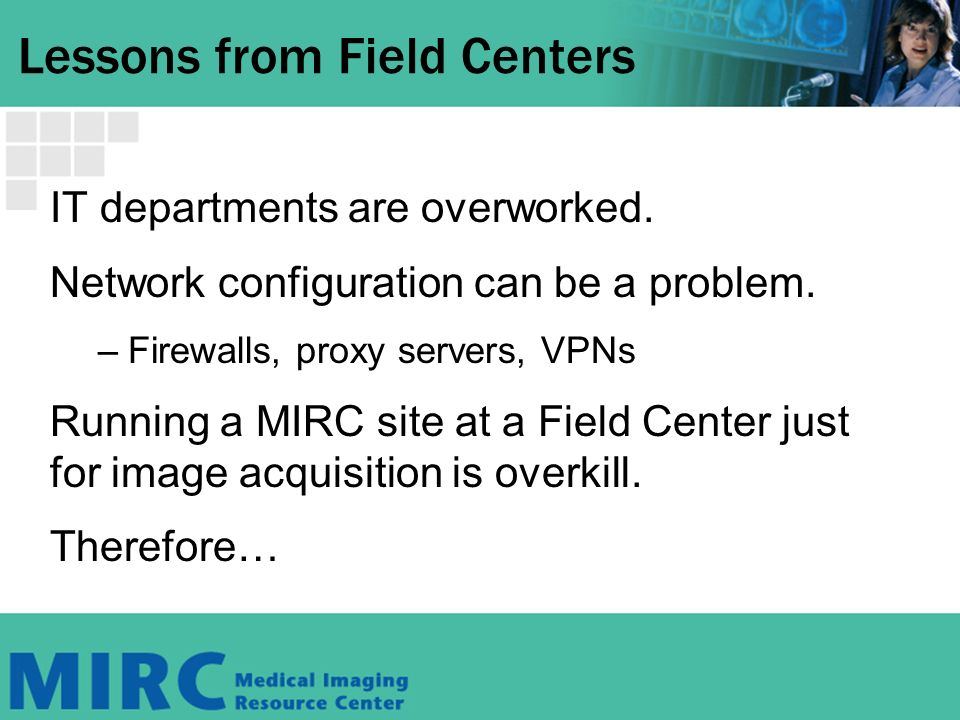 Lessons from Field Centers IT departments are overworked.