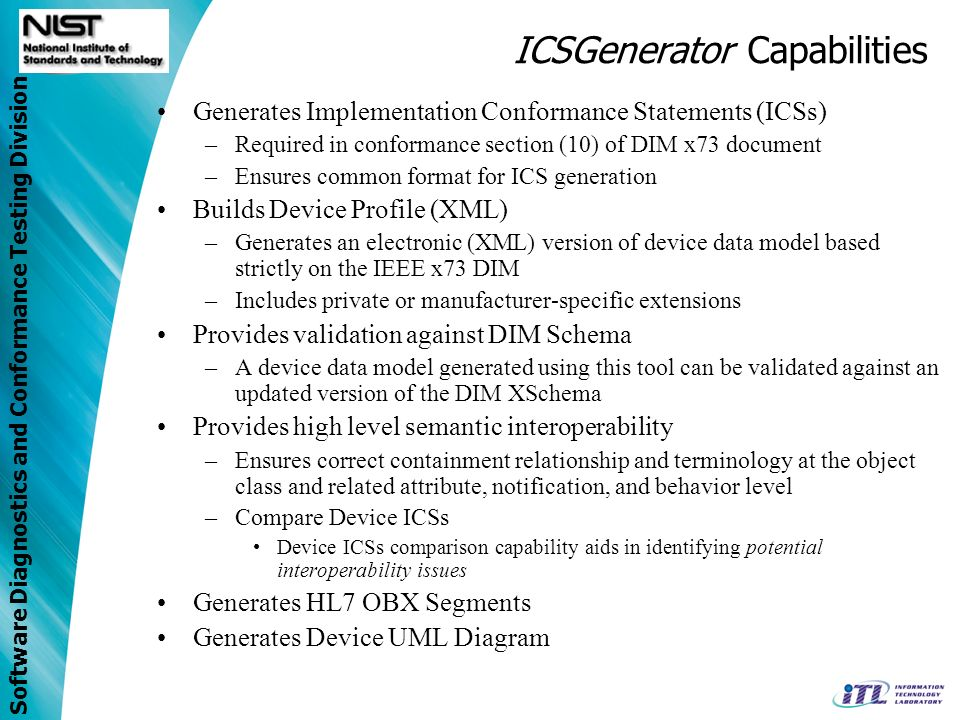 Software Diagnostics and Conformance Testing Division ICSGenerator Capabilities Generates Implementation Conformance Statements (ICSs) –Required in co
