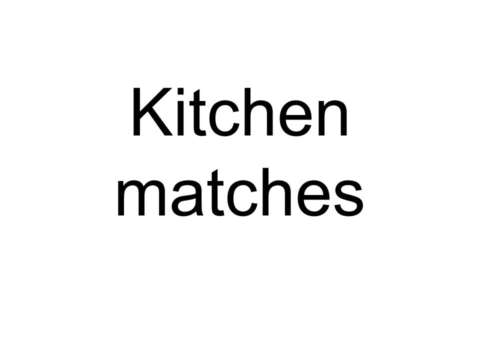 Kitchen matches