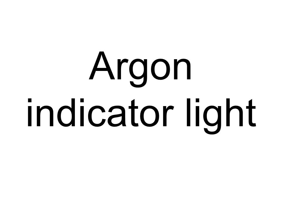 Argon indicator light