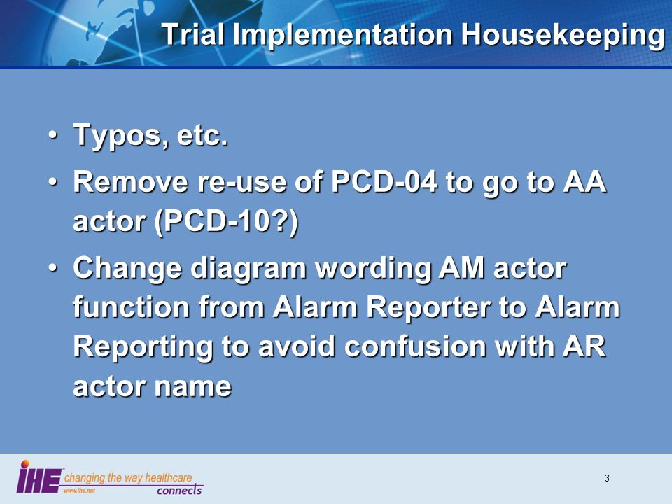 3 Trial Implementation Housekeeping Typos, etc.Typos, etc. Remove re-use of PCD-04 to go to AA actor (PCD-10?)Remove re-use of PCD-04 to go to AA acto
