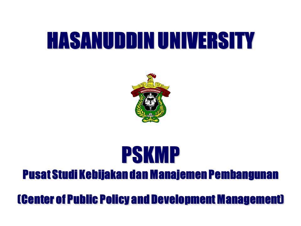 PSKMP Pusat Studi Kebijakan dan Manajemen Pembangunan (Center of Public Policy and Development Management) HASANUDDIN UNIVERSITY