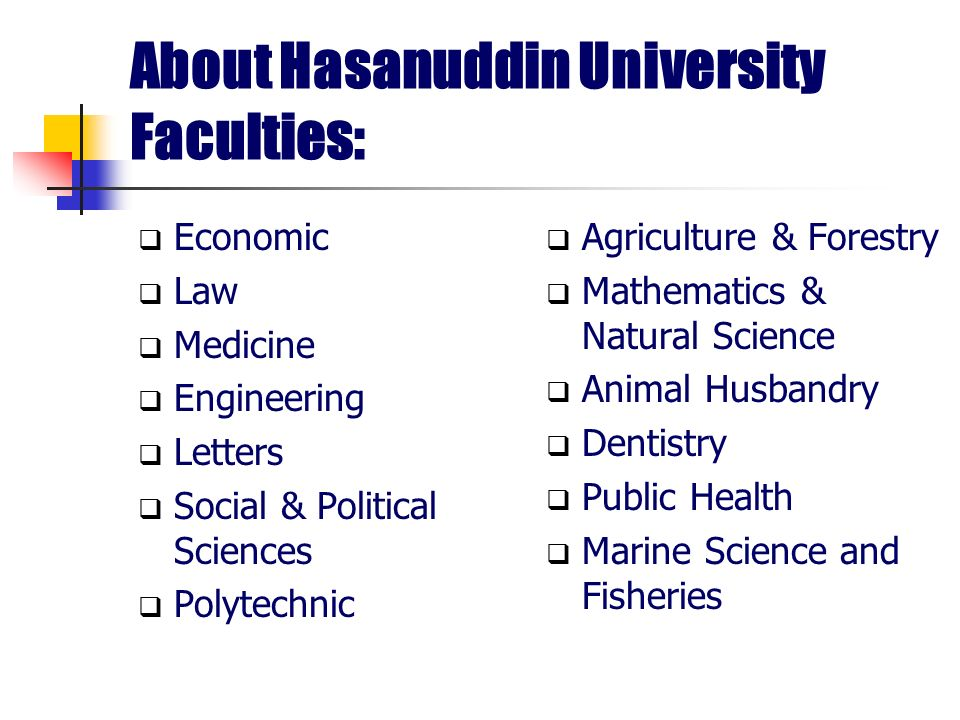About Hasanuddin University Faculties: Economic Law Medicine Engineering Letters Social & Political Sciences Polytechnic Agriculture & Forestry Mathem