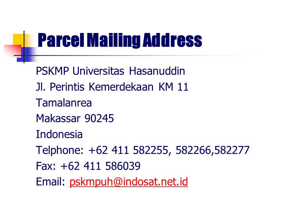 Parcel Mailing Address PSKMP Universitas Hasanuddin Jl. Perintis Kemerdekaan KM 11 Tamalanrea Makassar 90245 Indonesia Telphone: +62 411 582255, 58226