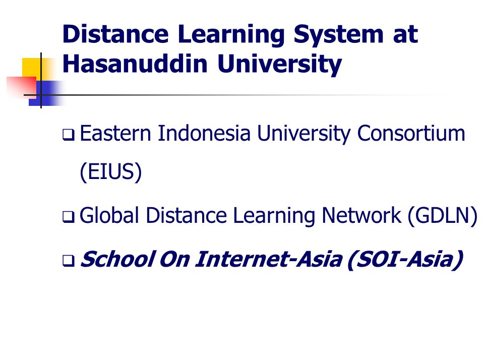 Distance Learning System at Hasanuddin University Eastern Indonesia University Consortium (EIUS) Global Distance Learning Network (GDLN) School On Int