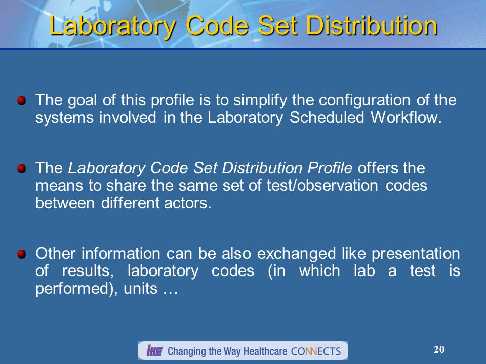 20 Laboratory Code Set Distribution The goal of this profile is to simplify the configuration of the systems involved in the Laboratory Scheduled Work