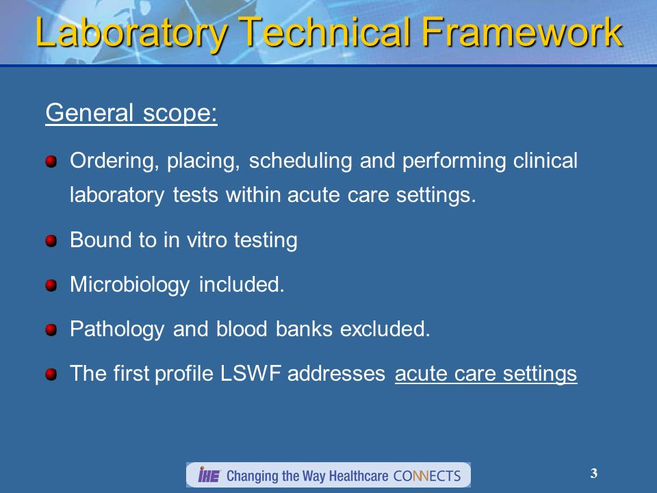 3 Laboratory Technical Framework General scope: Ordering, placing, scheduling and performing clinical laboratory tests within acute care settings.
