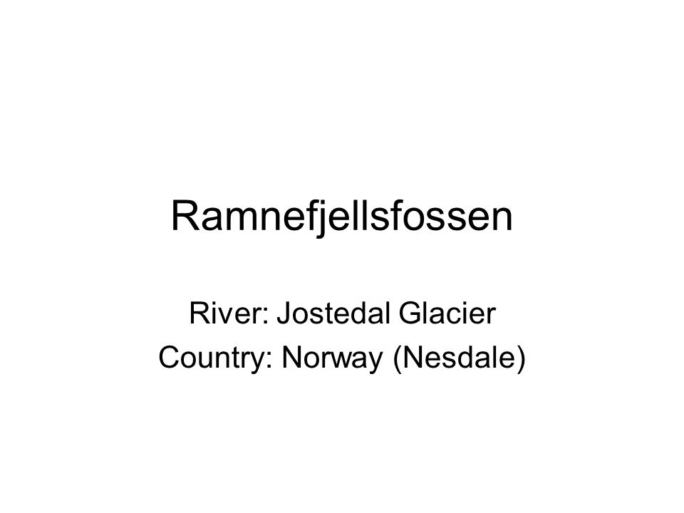 Ramnefjellsfossen River: Jostedal Glacier Country: Norway (Nesdale)