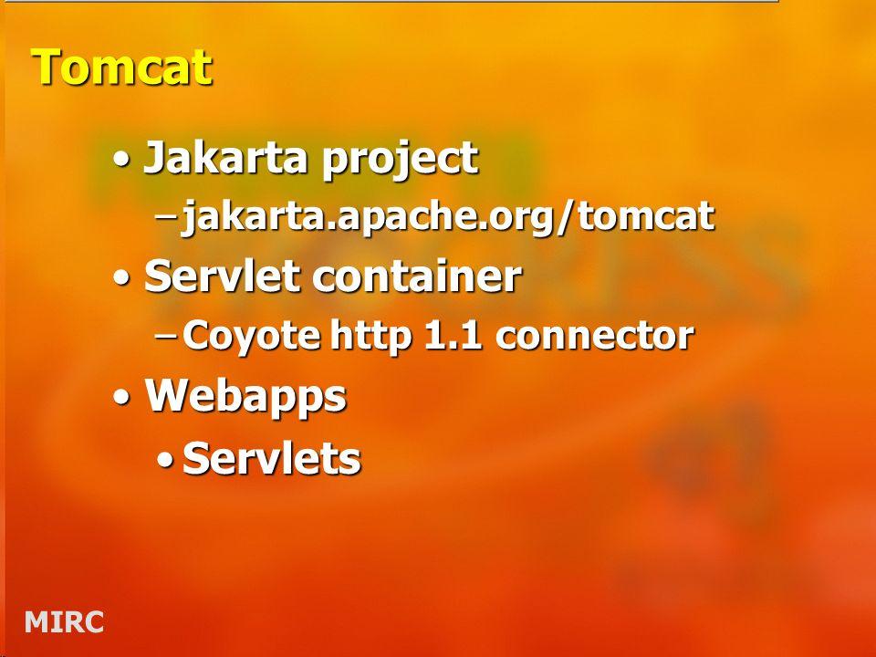 MIRC Tomcat Jakarta projectJakarta project –jakarta.apache.org/tomcat Servlet containerServlet container –Coyote http 1.1 connector WebappsWebapps Ser