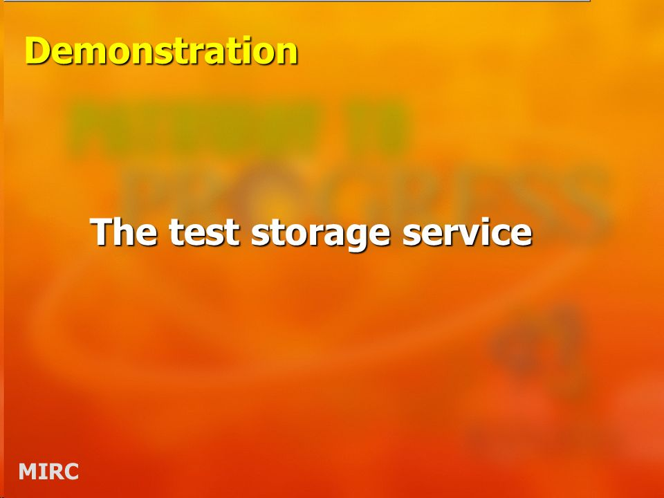 MIRC Demonstration The test storage service