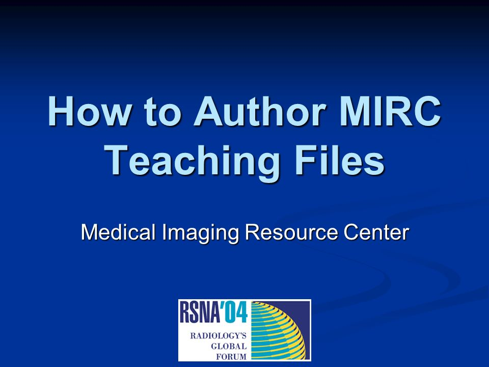 How to Author MIRC Teaching Files Medical Imaging Resource Center