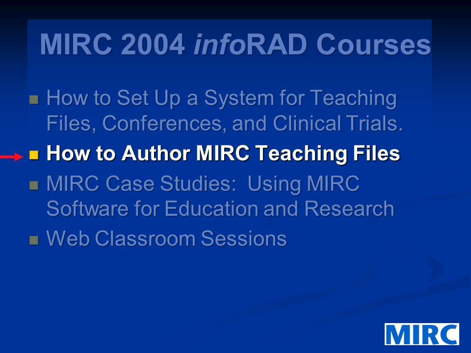 MIRC 2004 infoRAD Courses How to Set Up a System for Teaching Files, Conferences, and Clinical Trials.