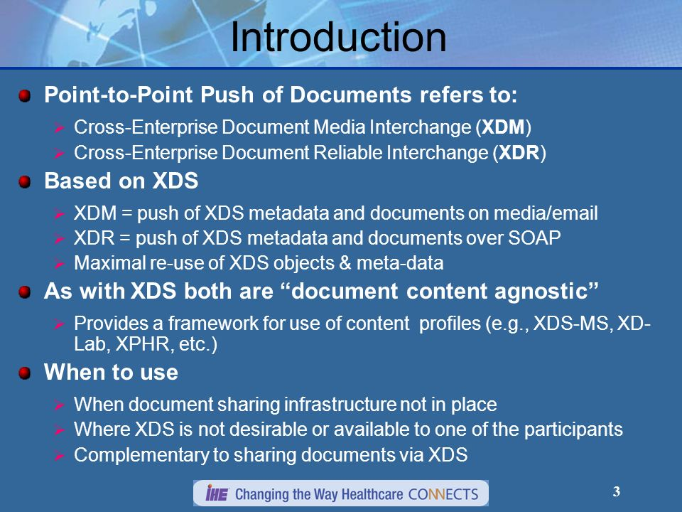 3 Introduction Point-to-Point Push of Documents refers to: Cross-Enterprise Document Media Interchange (XDM) Cross-Enterprise Document Reliable Interc