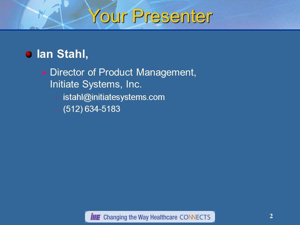 2 Your Presenter Ian Stahl, Director of Product Management, Initiate Systems, Inc. istahl@initiatesystems.com (512) 634-5183