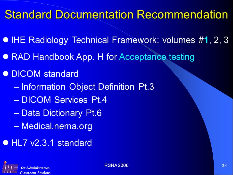 RSNA 200622 for Administrators Classroom Sessions Todays Lesson Build an IHE Testing Environment Test IHE Scheduled Workflow Components On a windows l