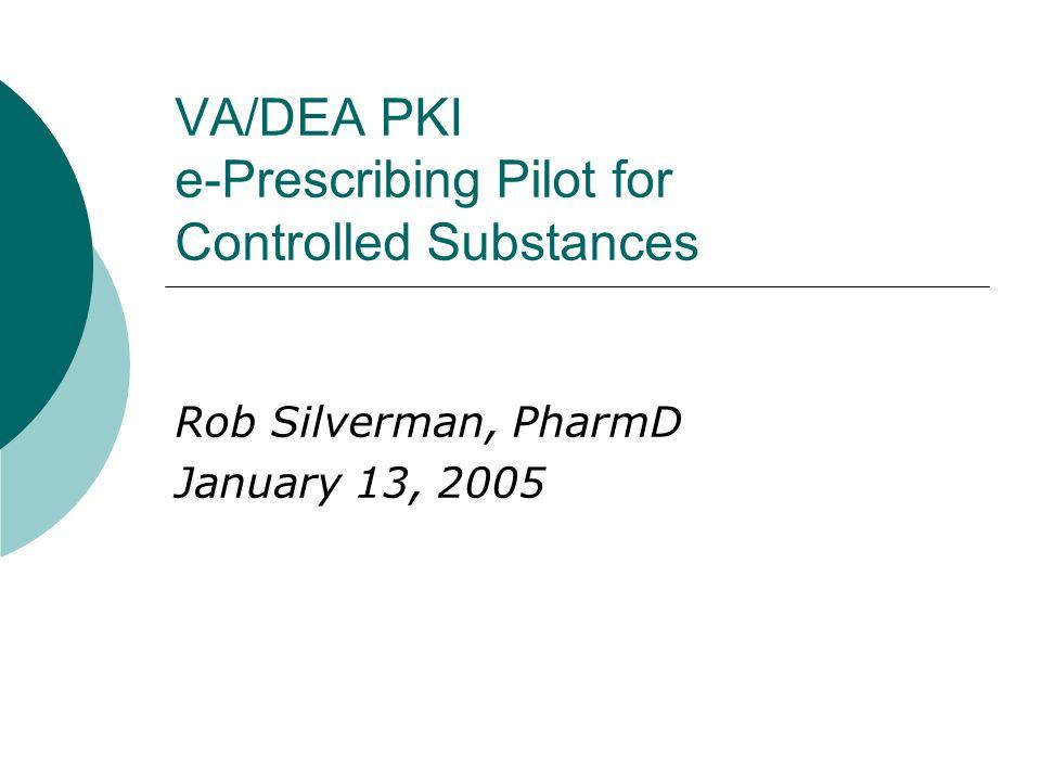Topics e-Prescribing in Department of Veterans Affairs VA/DEA PKI Pilot Participants Other roles Goals Security Examples Findings