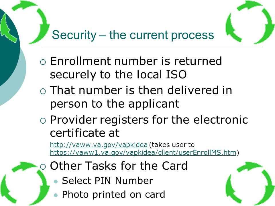 Security – the current process Enrollment number is returned securely to the local ISO That number is then delivered in person to the applicant Provid