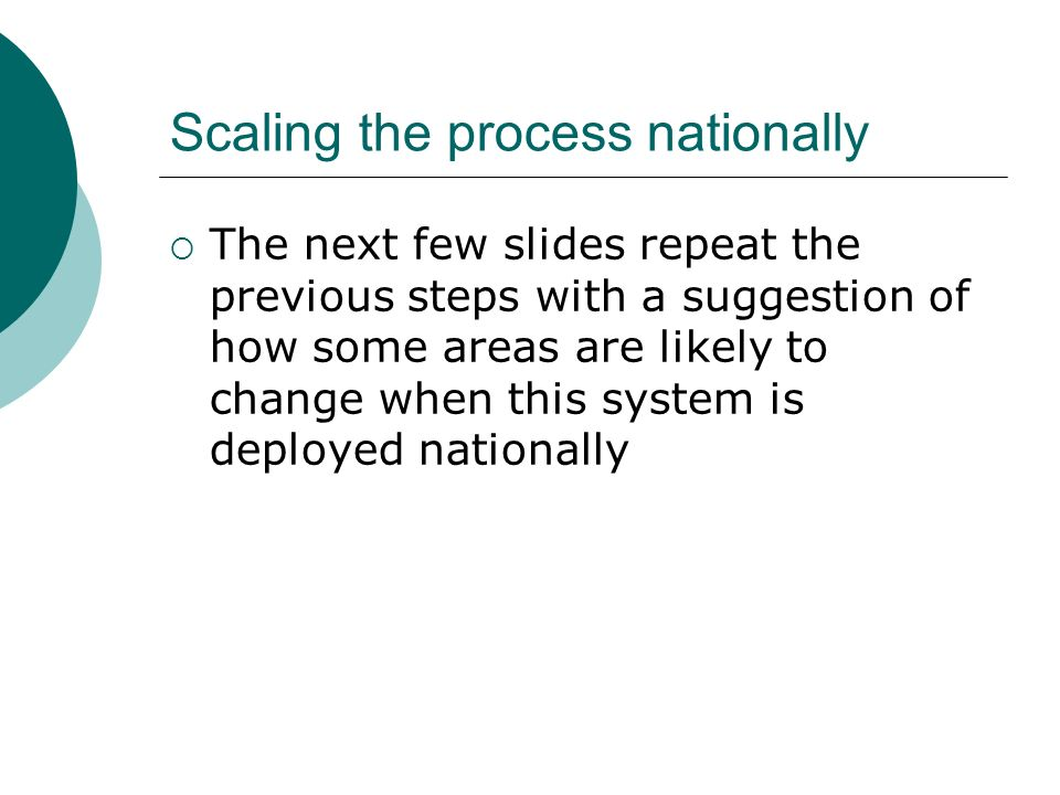 Scaling the process nationally The next few slides repeat the previous steps with a suggestion of how some areas are likely to change when this system