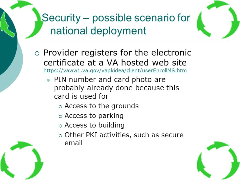 Security – possible scenario for national deployment Provider registers for the electronic certificate at a VA hosted web site https://vaww1.va.gov/va