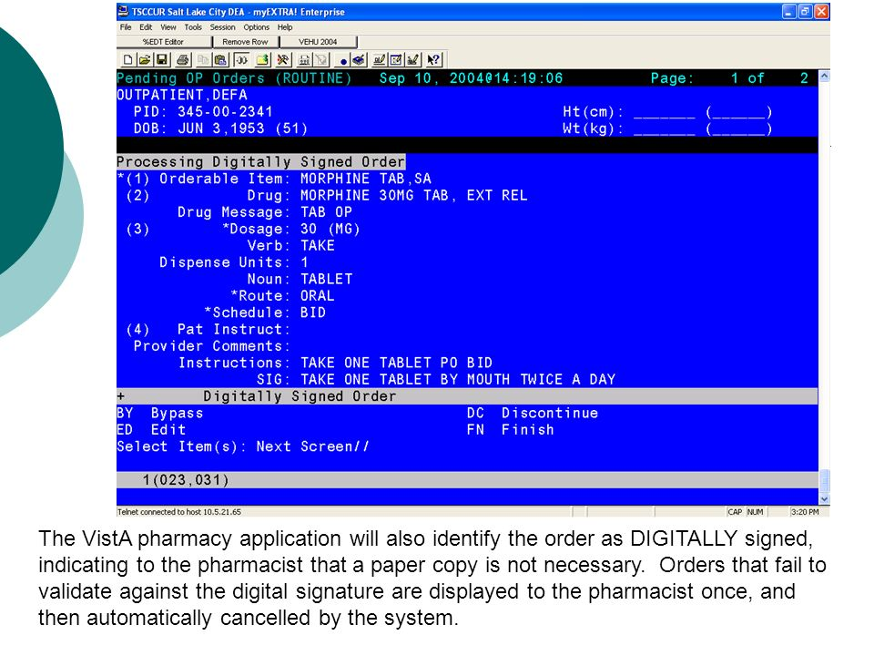 The VistA pharmacy application will also identify the order as DIGITALLY signed, indicating to the pharmacist that a paper copy is not necessary. Orde