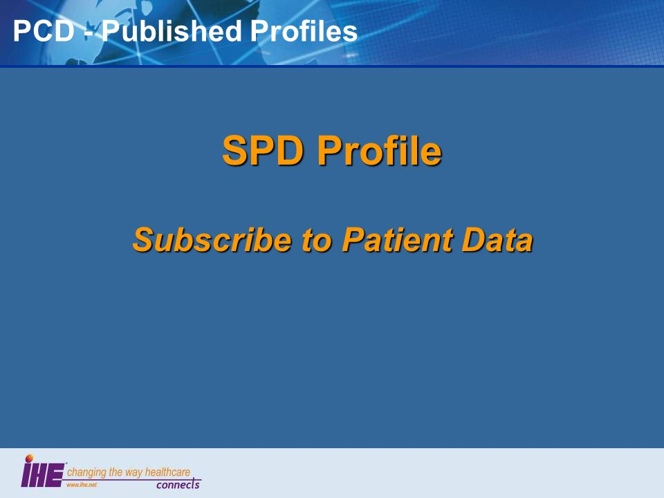 PCD - Published Profiles SPD Profile Subscribe to Patient Data