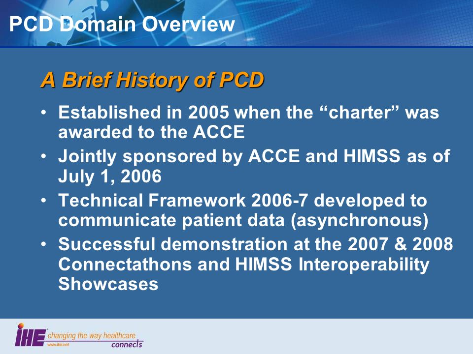 PCD Domain Overview IHE PCD Charter regulated patient care device The Patient Care Devices Domain is concerned with Use Cases in which at least one actor is a regulated patient care device.