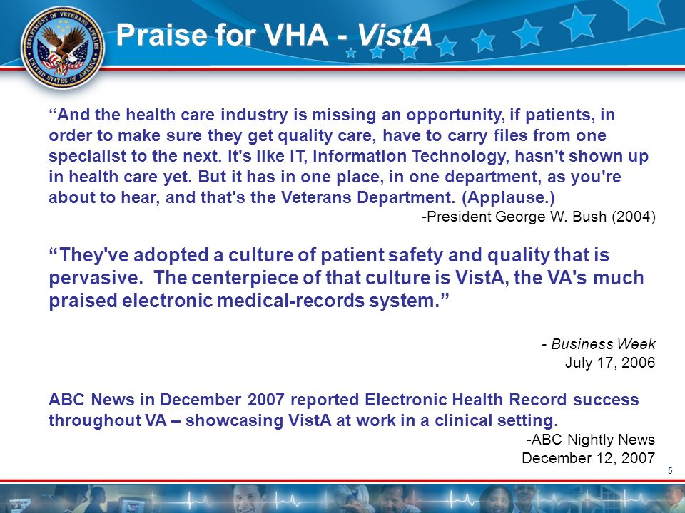 55 Praise for VHA - VistA And the health care industry is missing an opportunity, if patients, in order to make sure they get quality care, have to ca