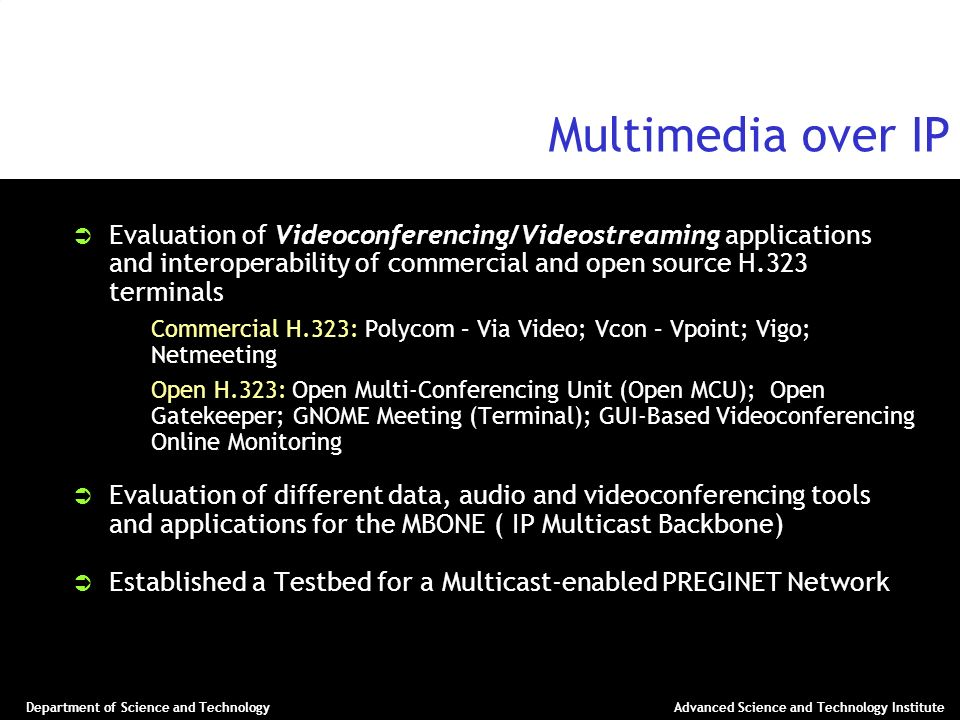 Department of Science and TechnologyAdvanced Science and Technology Institute Multimedia over IP Evaluation of Videoconferencing/Videostreaming applic