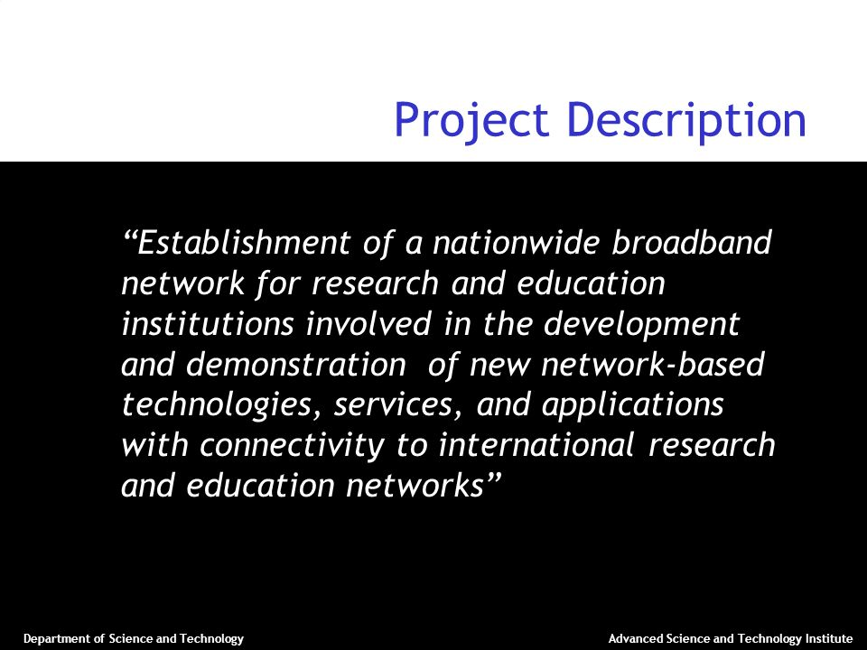 Department of Science and TechnologyAdvanced Science and Technology Institute Project Description Establishment of a nationwide broadband network for