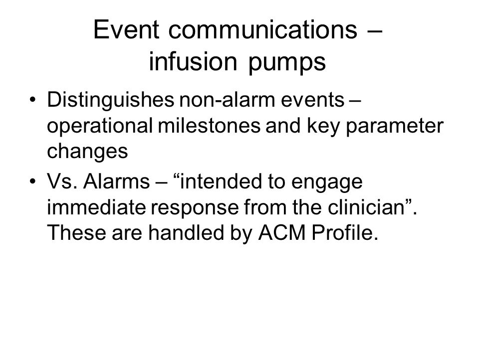 Event communications – infusion pumps Distinguishes non-alarm events – operational milestones and key parameter changes Vs.