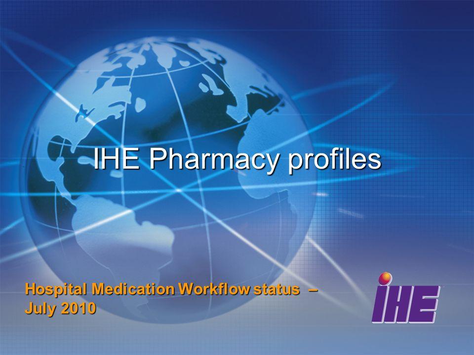 Goal Provide interoperability solution for Medication Workflow in hospital Prescription – Pharmaceutical Advice – Dispense – Administration Doctors – Pharmacists - Nurse