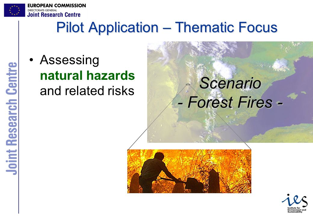 8 Scenario - Forest Fires - Pilot Application – Thematic Focus Assessing natural hazards and related risks