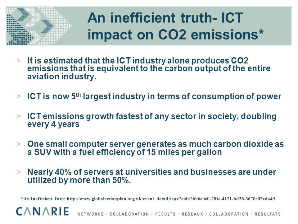 An inefficient truth- ICT impact on CO2 emissions* >It is estimated that the ICT industry alone produces CO2 emissions that is equivalent to the carbo