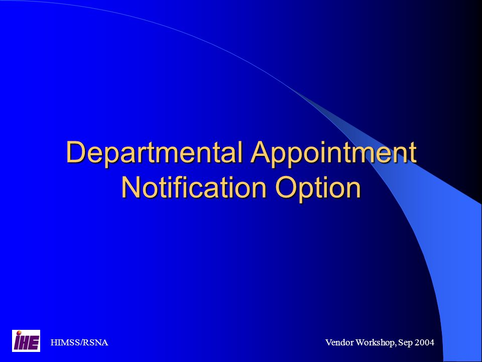 HIMSS/RSNAVendor Workshop, Sep 2004 Departmental Appointment Notification Option