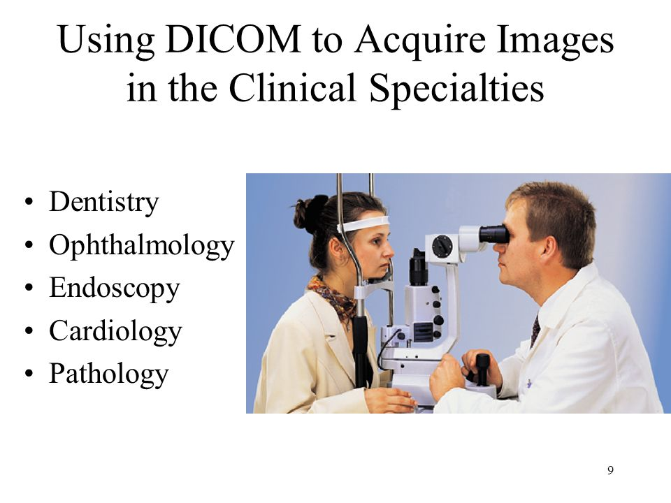 8 VAs Role in Advancement of DICOM in Radiology required modality worklist + accession number 1999 – IHE initiative million radiology images acquired have been acquired from 200 different models of instruments