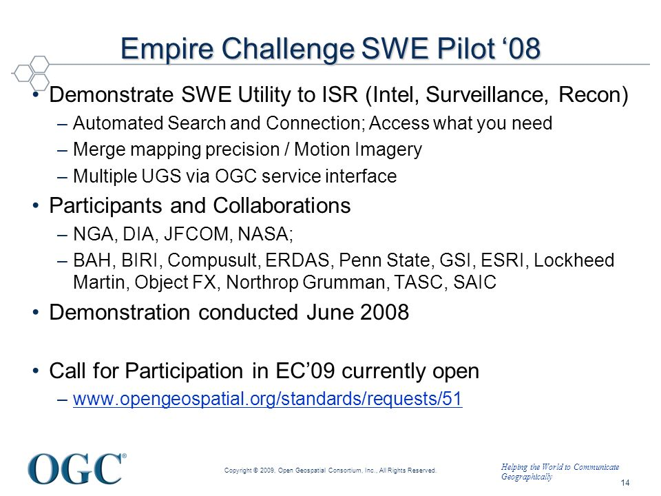 Helping the World to Communicate Geographically Empire Challenge SWE Pilot 08 Demonstrate SWE Utility to ISR (Intel, Surveillance, Recon) –Automated S