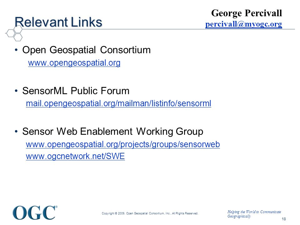 Helping the World to Communicate Geographically Relevant Links Open Geospatial Consortium www.opengeospatial.org SensorML Public Forum mail.opengeospa