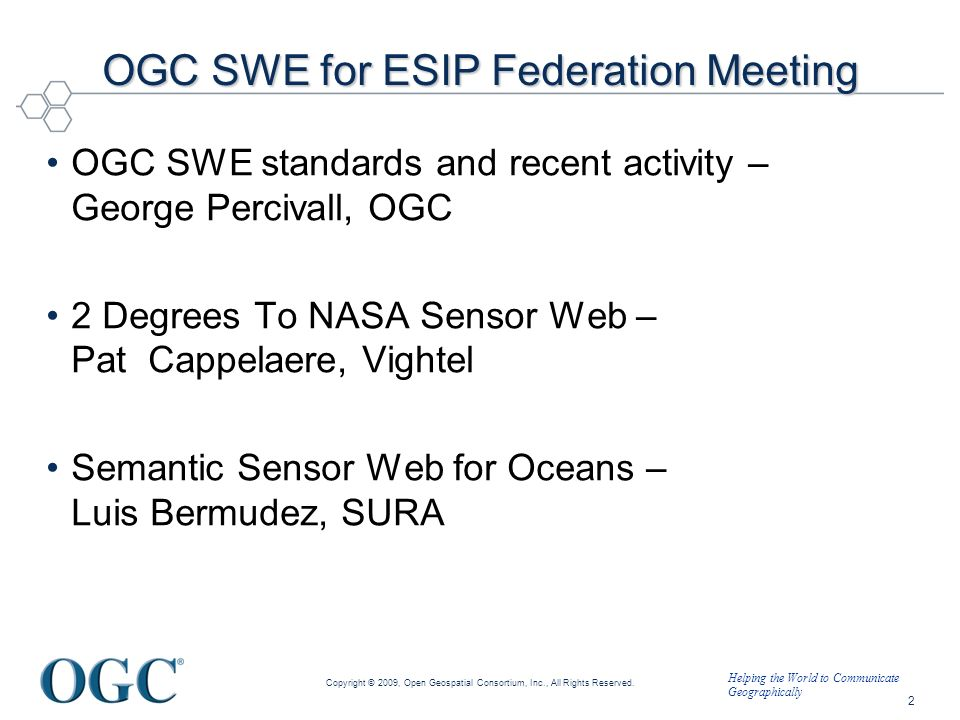 Helping the World to Communicate Geographically OGC SWE for ESIP Federation Meeting OGC SWE standards and recent activity – George Percivall, OGC 2 De