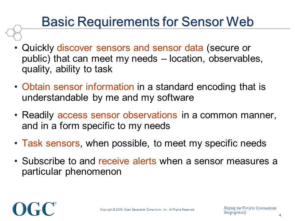 Helping the World to Communicate Geographically Basic Requirements for Sensor Web Quickly discover sensors and sensor data (secure or public) that can
