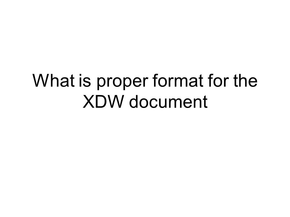 What is proper format for the XDW document
