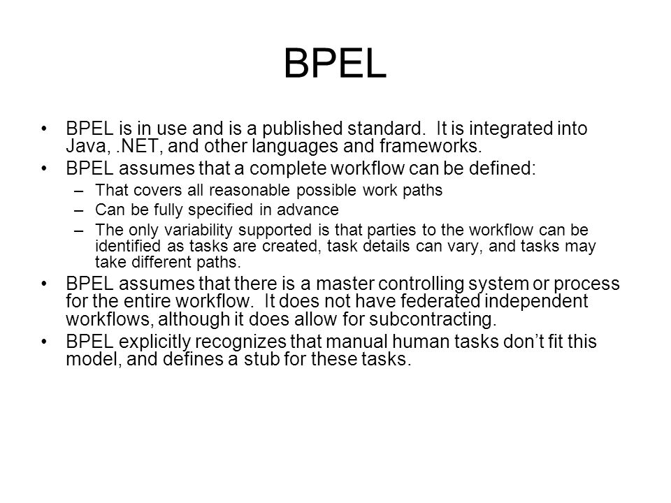 BPEL BPEL is in use and is a published standard.