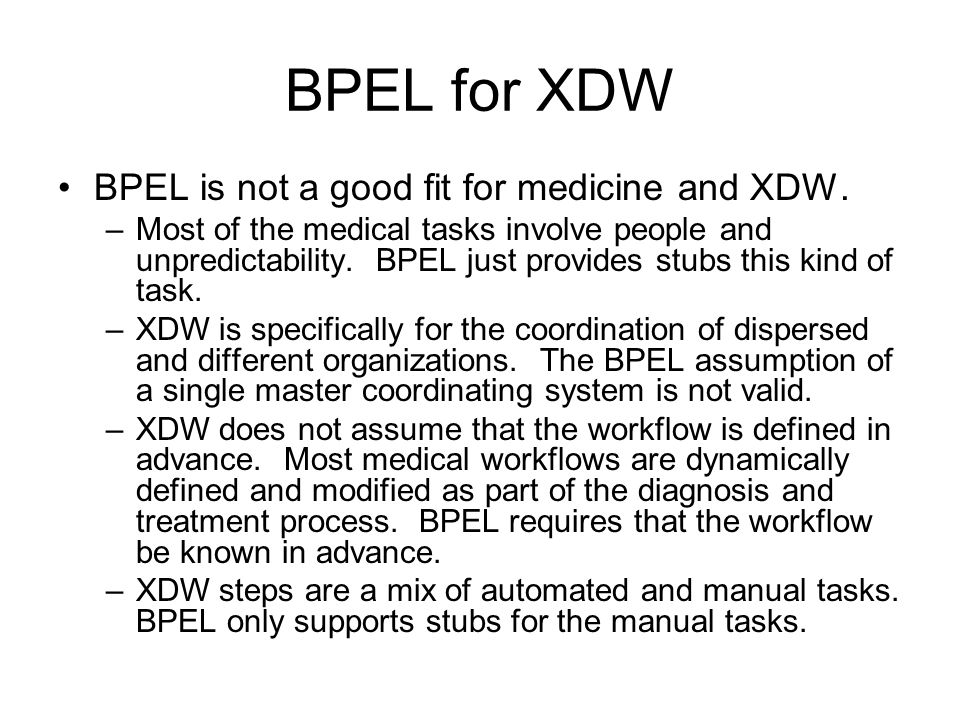 BPEL for XDW BPEL is not a good fit for medicine and XDW.