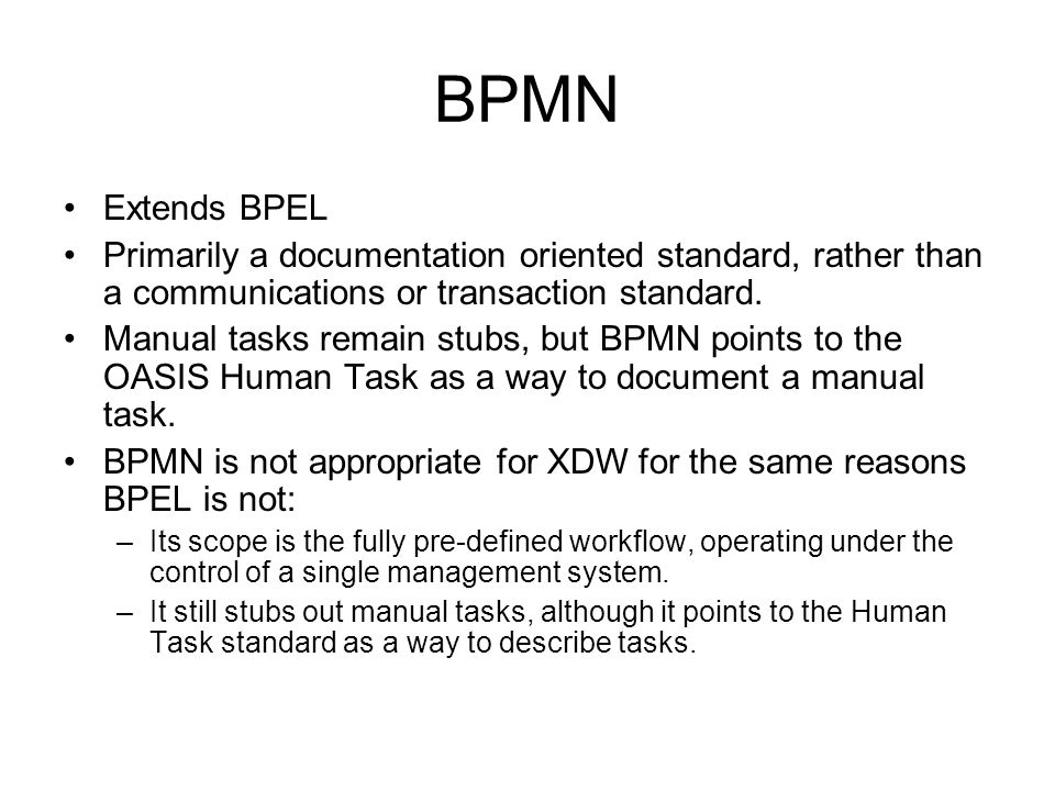 BPMN Extends BPEL Primarily a documentation oriented standard, rather than a communications or transaction standard.