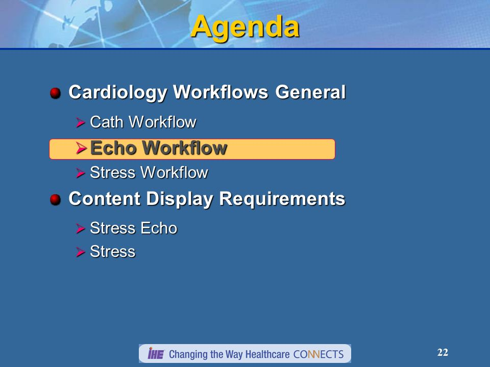 22 Agenda Cardiology Workflows General Cath Workflow Cath Workflow Echo Workflow Echo Workflow Stress Workflow Stress Workflow Content Display Requirements Stress Echo Stress Echo Stress Stress