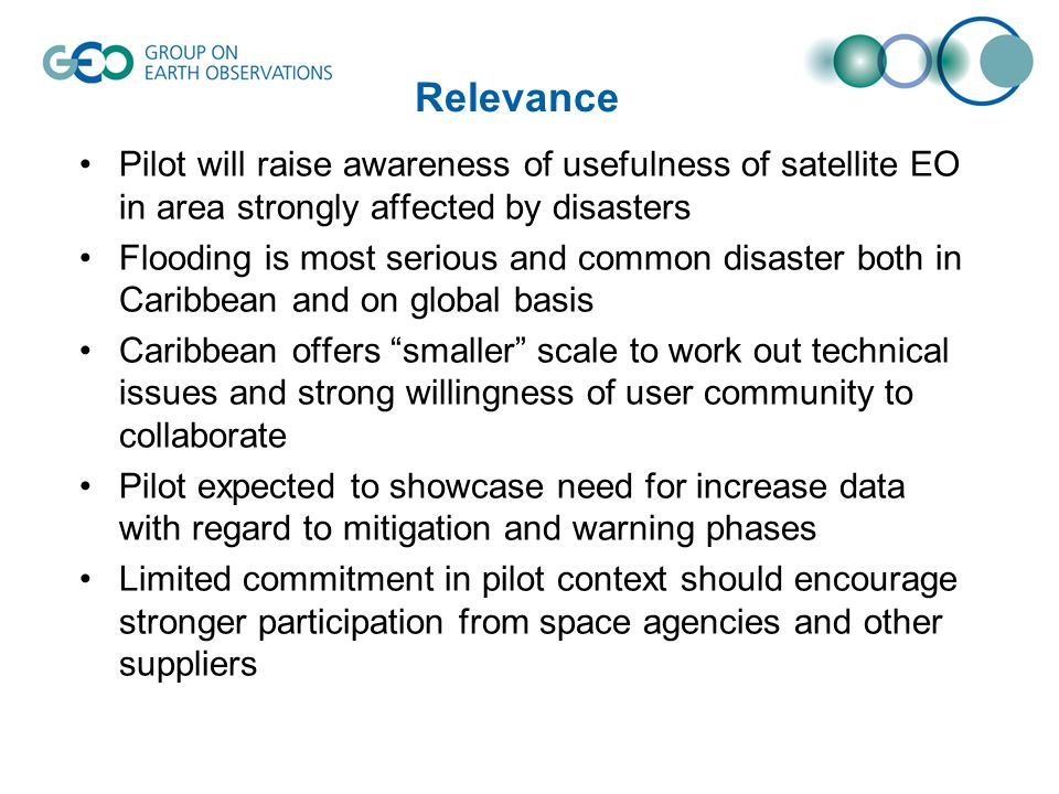 Relevance Pilot will raise awareness of usefulness of satellite EO in area strongly affected by disasters Flooding is most serious and common disaster
