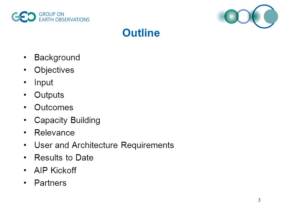 3 Outline Background Objectives Input Outputs Outcomes Capacity Building Relevance User and Architecture Requirements Results to Date AIP Kickoff Part