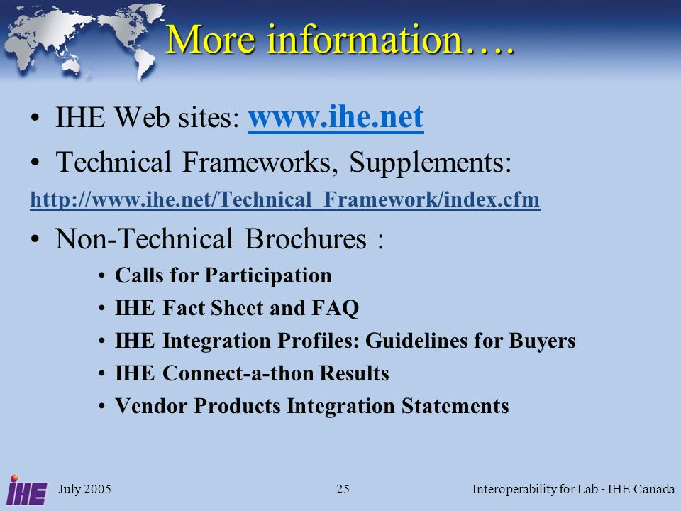 July 2005Interoperability for Lab - IHE Canada25 More information….