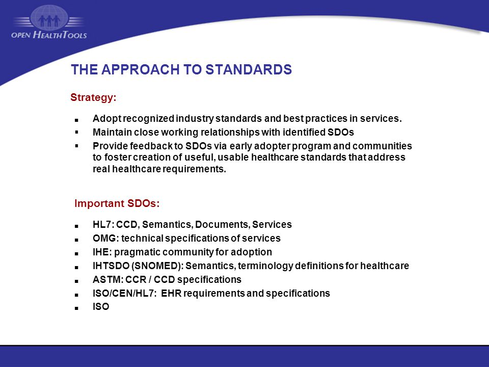 THE APPROACH TO STANDARDS Adopt recognized industry standards and best practices in services. Maintain close working relationships with identified SDO