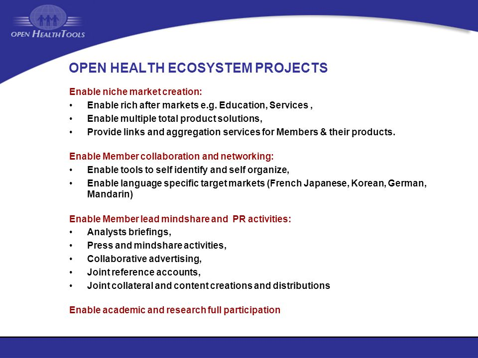 OPEN HEALTH ECOSYSTEM PROJECTS Enable niche market creation: Enable rich after markets e.g. Education, Services, Enable multiple total product solutio