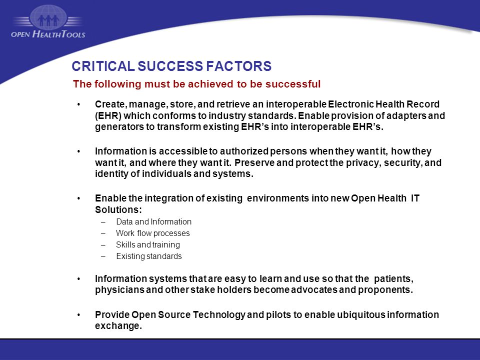 CRITICAL SUCCESS FACTORS Create, manage, store, and retrieve an interoperable Electronic Health Record (EHR) which conforms to industry standards. Ena